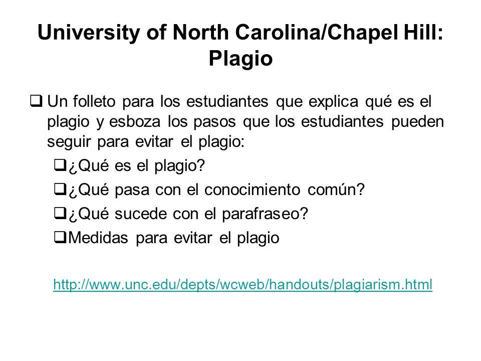 University of North Carolina/Chapel Hill: Plagio Un folleto para los estudiantes que explica qué es el plagio y esboza los pasos que los estudiantes pueden seguir para evitar el plagio: ¿Qué es el plagio.