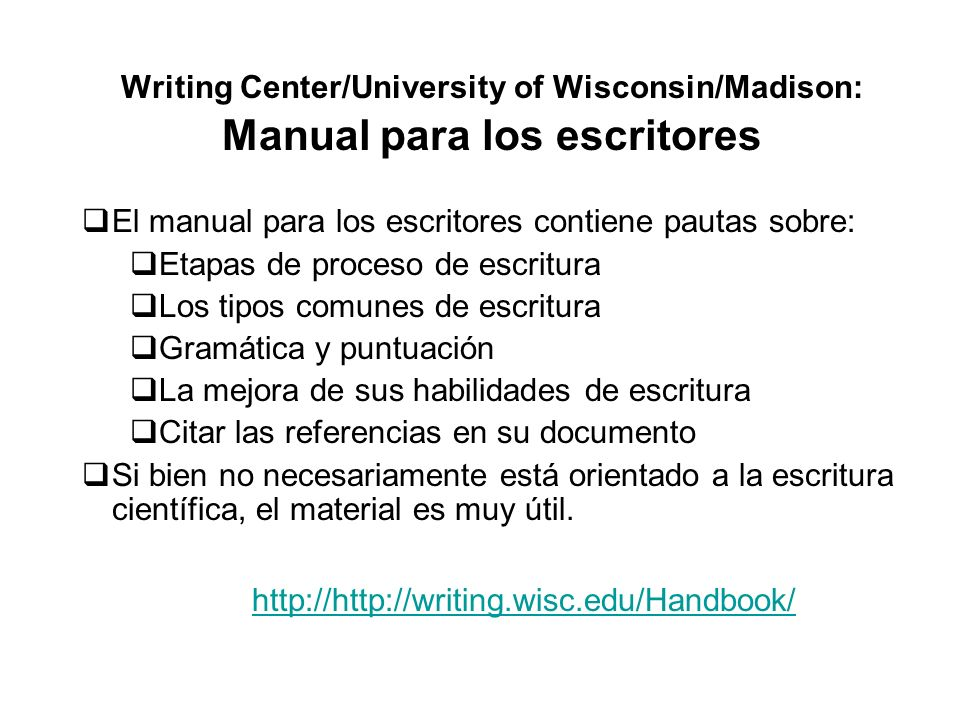 Writing Center/University of Wisconsin/Madison: Manual para los escritores El manual para los escritores contiene pautas sobre: Etapas de proceso de e