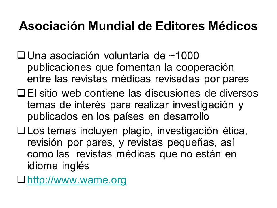 Asociación Mundial de Editores Médicos Una asociación voluntaria de ~1000 publicaciones que fomentan la cooperación entre las revistas médicas revisad