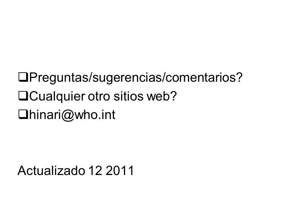 Preguntas/sugerencias/comentarios? Cualquier otro sitios web? hinari@who.int Actualizado 12 2011
