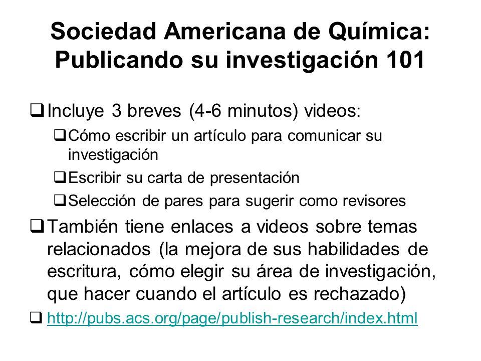 Sociedad Americana de Química: Publicando su investigación 101 Incluye 3 breves (4-6 minutos) videos : Cómo escribir un artículo para comunicar su inv