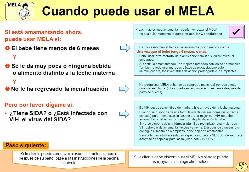 Si está amamantando ahora, puede usar MELA si: El bebé tiene menos de 6 meses Y Se le da muy poca o ninguna bebida o alimento distinto a la leche mate