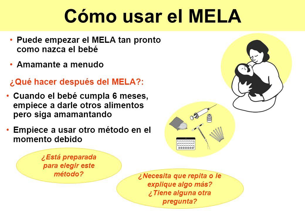 Cómo usar el MELA Cuando el bebé cumpla 6 meses, empiece a darle otros alimentos pero siga amamantando Empiece a usar otro método en el momento debido