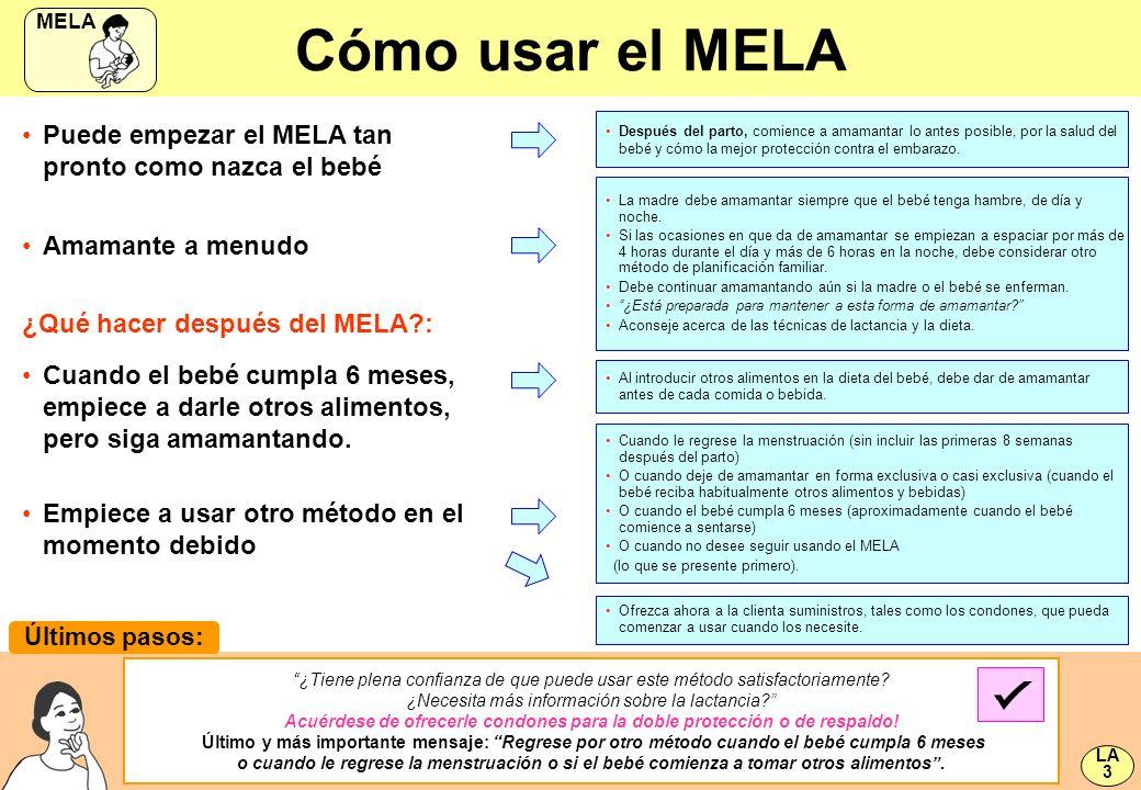 Cómo usar el MELA Puede empezar el MELA tan pronto como nazca el bebé La madre debe amamantar siempre que el bebé tenga hambre, de día y noche. Si las