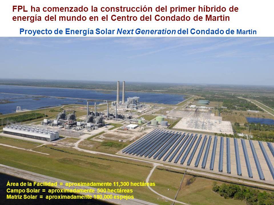 FPL ha comenzado la construcción del primer híbrido de energía del mundo en el Centro del Condado de Martin Proyecto de Energía Solar Next Generation del Condado de Martin Área de la Facilidad = aproximadamente 11,300 hectáreas Campo Solar = aproximadamente 500 hectáreas Matriz Solar = aproximadamente 180,000 espejos
