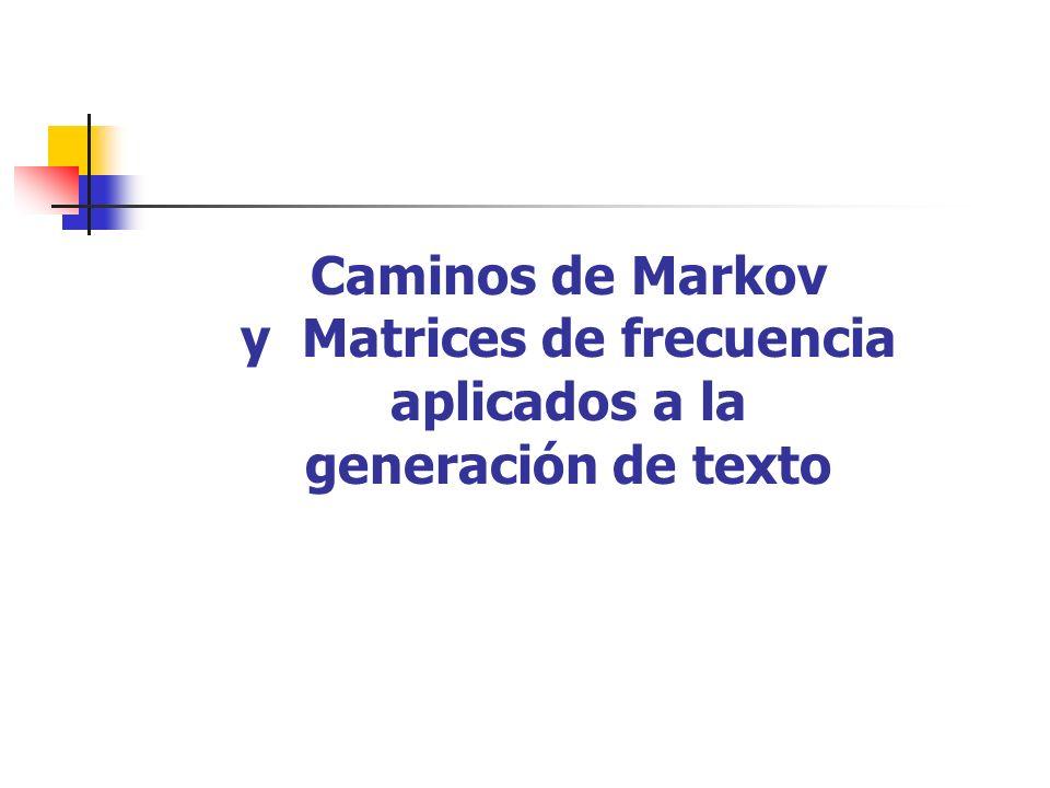 Caminos de Markov y Matrices de frecuencia aplicados a la generación de texto