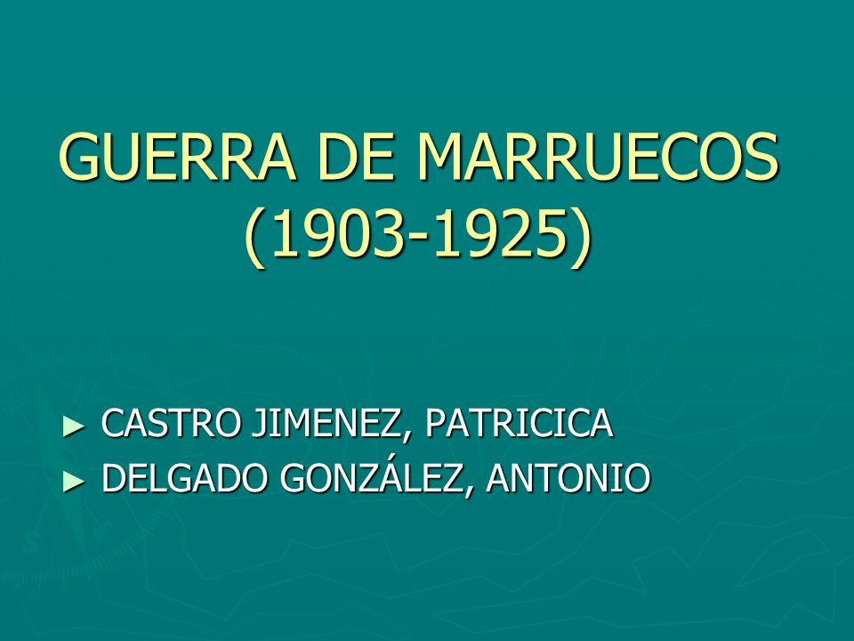 GUERRA DE MARRUECOS (1903-1925) ANTECEDENTES ANTECEDENTES INTERESES ESPAÑOLES INTERESES ESPAÑOLES CONTEXTO INTERNACIONAL CONTEXTO INTERNACIONAL DESARROLLO DE LA GUERRA DESARROLLO DE LA GUERRA CONSECUENCIAS CONSECUENCIAS