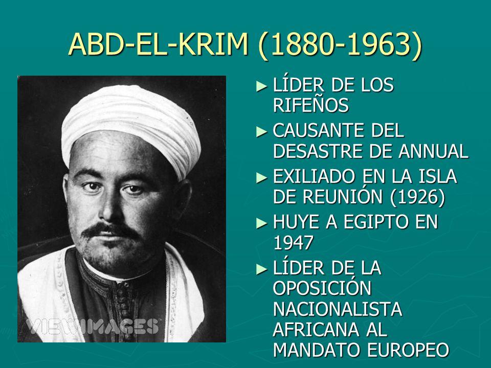 ABD-EL-KRIM (1880-1963) LÍDER DE LOS RIFEÑOS CAUSANTE DEL DESASTRE DE ANNUAL EXILIADO EN LA ISLA DE REUNIÓN (1926) HUYE A EGIPTO EN 1947 LÍDER DE LA O
