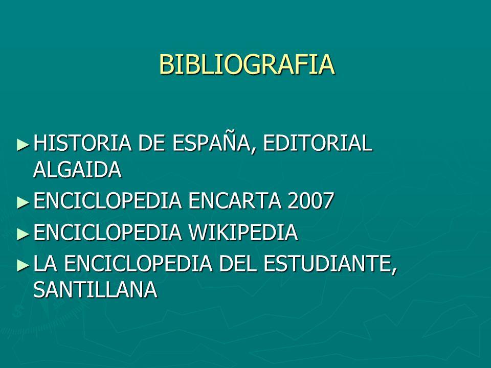 BIBLIOGRAFIA HISTORIA DE ESPAÑA, EDITORIAL ALGAIDA HISTORIA DE ESPAÑA, EDITORIAL ALGAIDA ENCICLOPEDIA ENCARTA 2007 ENCICLOPEDIA ENCARTA 2007 ENCICLOPE