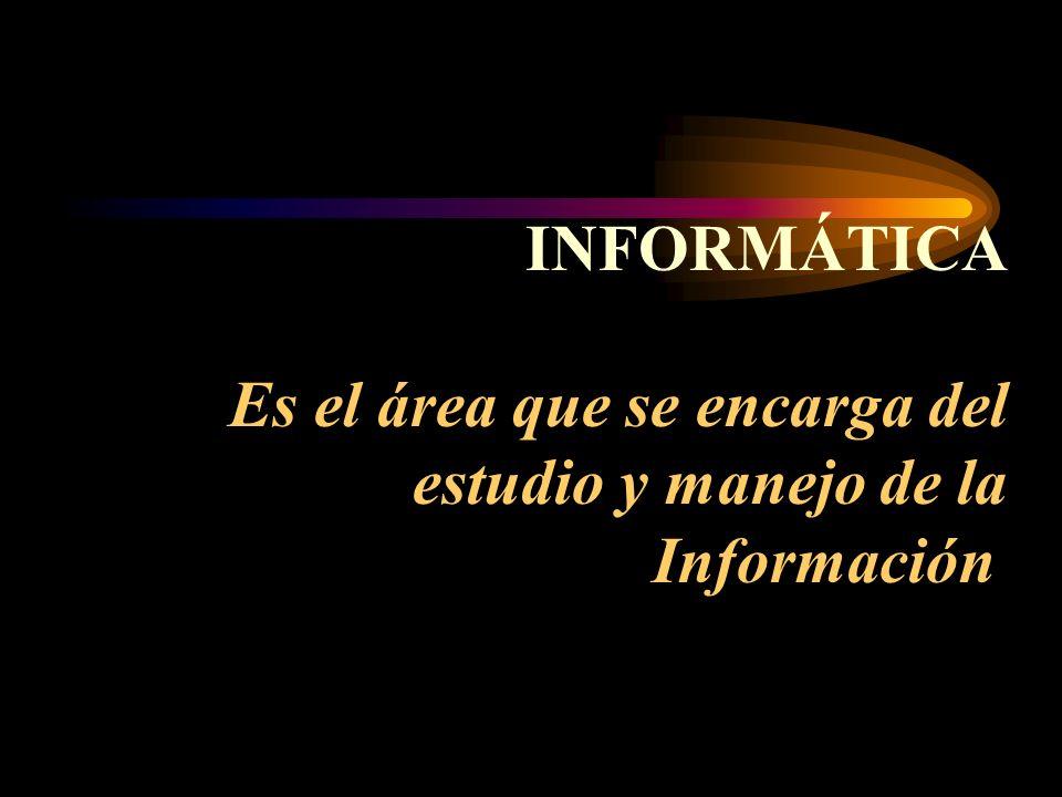 El objeto de estudio de la Informática es la Información