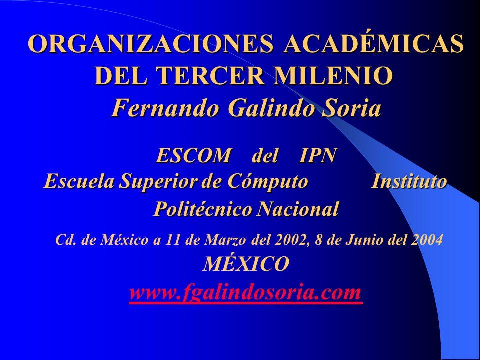 ORGANIZACIONES ACADÉMICAS DEL TERCER MILENIO Fernando Galindo Soria ESCOM del IPN Escuela Superior de Cómputo Instituto Politécnico Nacional ORGANIZAC