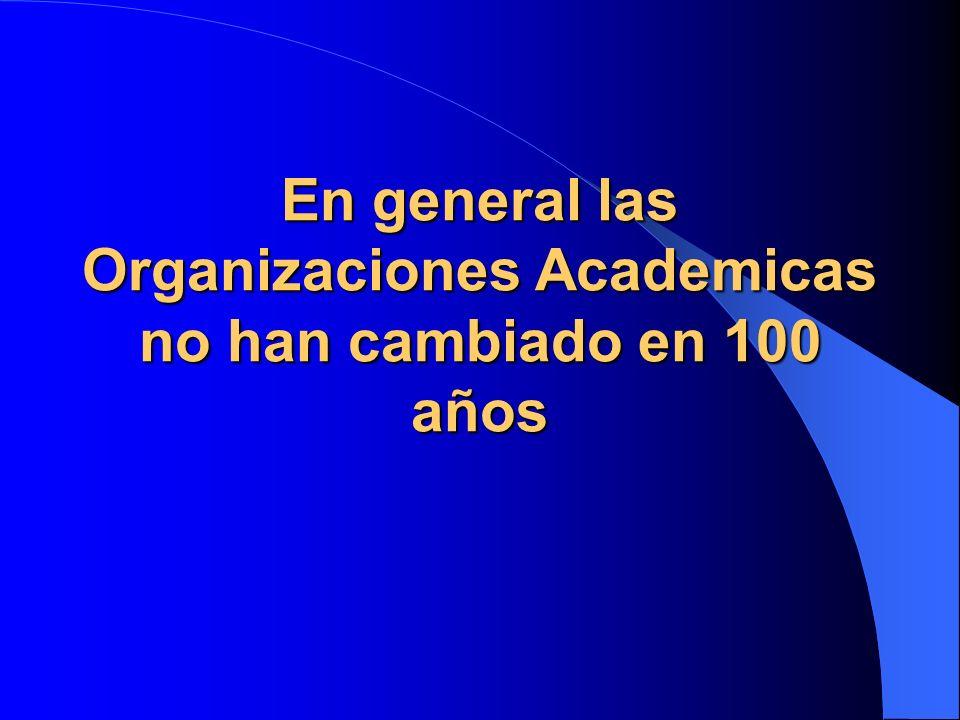 En general las Organizaciones Academicas no han cambiado en 100 años