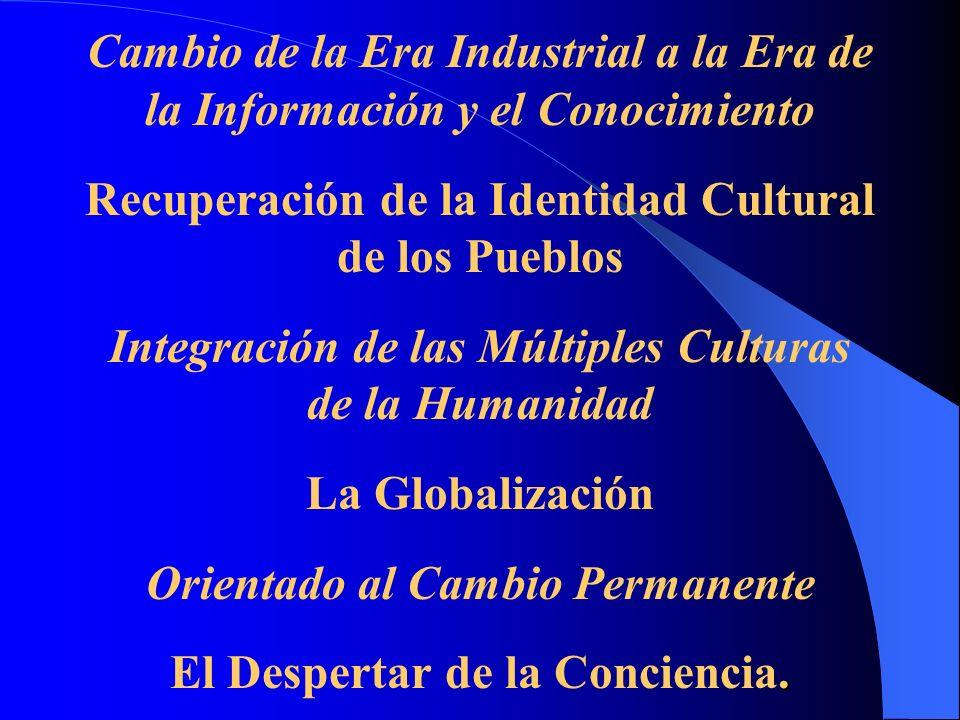 . Cambio de la Era Industrial a la Era de la Información y el Conocimiento Recuperación de la Identidad Cultural de los Pueblos Integración de las Múl