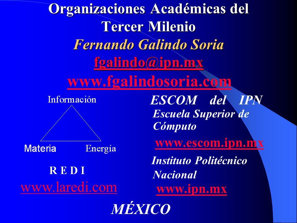 Organizaciones Académicas del Tercer Milenio Fernando Galindo Soria fgalindo@ipn.mx Organizaciones Académicas del Tercer Milenio Fernando Galindo Sori