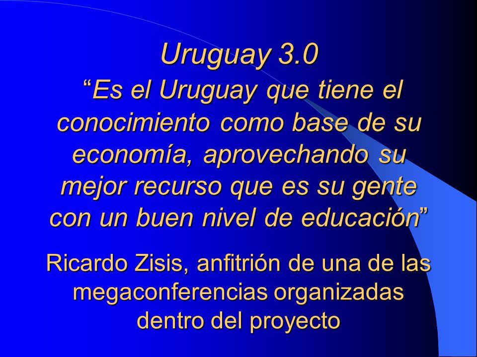 Uruguay 3.0Es el Uruguay que tiene el conocimiento como base de su economía, aprovechando su mejor recurso que es su gente con un buen nivel de educac