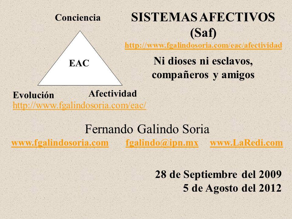 Evolución Afectividad Conciencia EAC SISTEMAS AFECTIVOS (Saf) http://www.fgalindosoria.com/eac/afectividad Ni dioses ni esclavos, compañeros y amigos