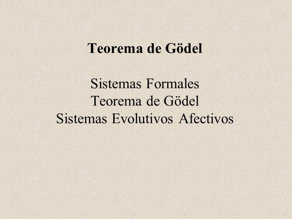Teorema de Gödel Sistemas Formales Teorema de Gödel Sistemas Evolutivos Afectivos