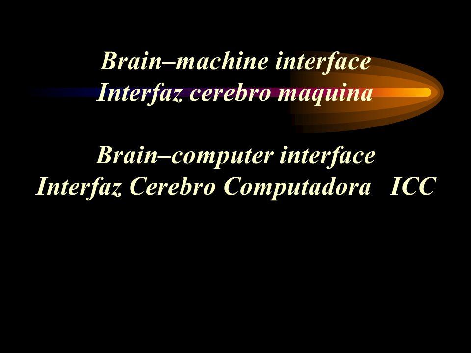 Brain–machine interface Interfaz cerebro maquina Brain–computer interface Interfaz Cerebro Computadora ICC