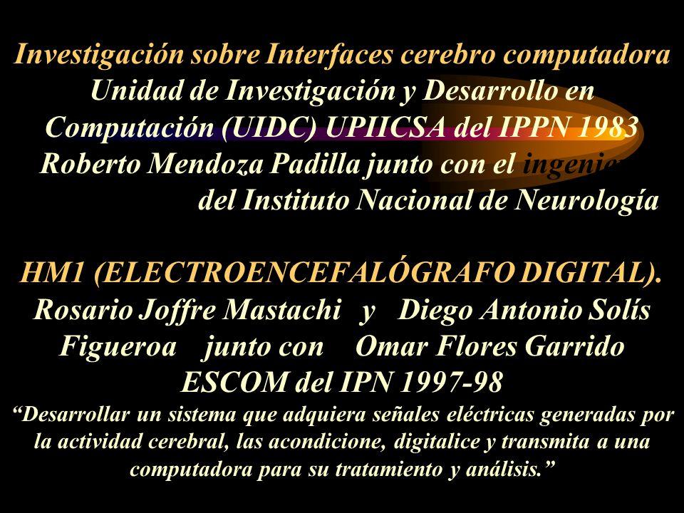 Investigación sobre Interfaces cerebro computadora Unidad de Investigación y Desarrollo en Computación (UIDC) UPIICSA del IPPN 1983 Roberto Mendoza Pa
