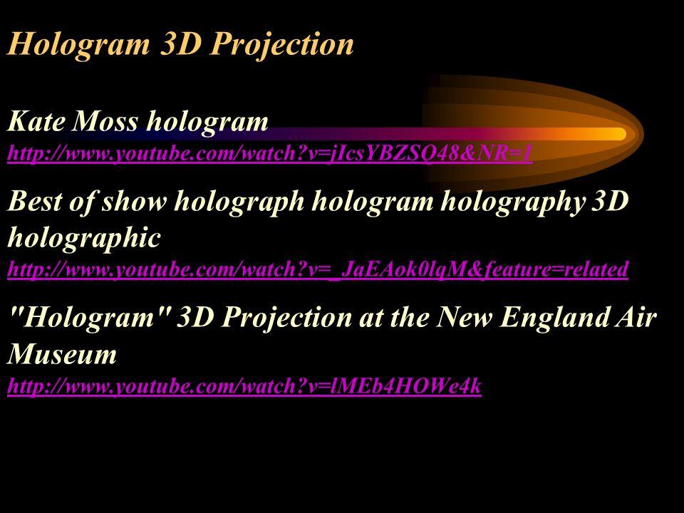 Hologram 3D Projection Kate Moss hologram http://www.youtube.com/watch?v=jIcsYBZSQ48&NR=1 Best of show holograph hologram holography 3D holographic ht