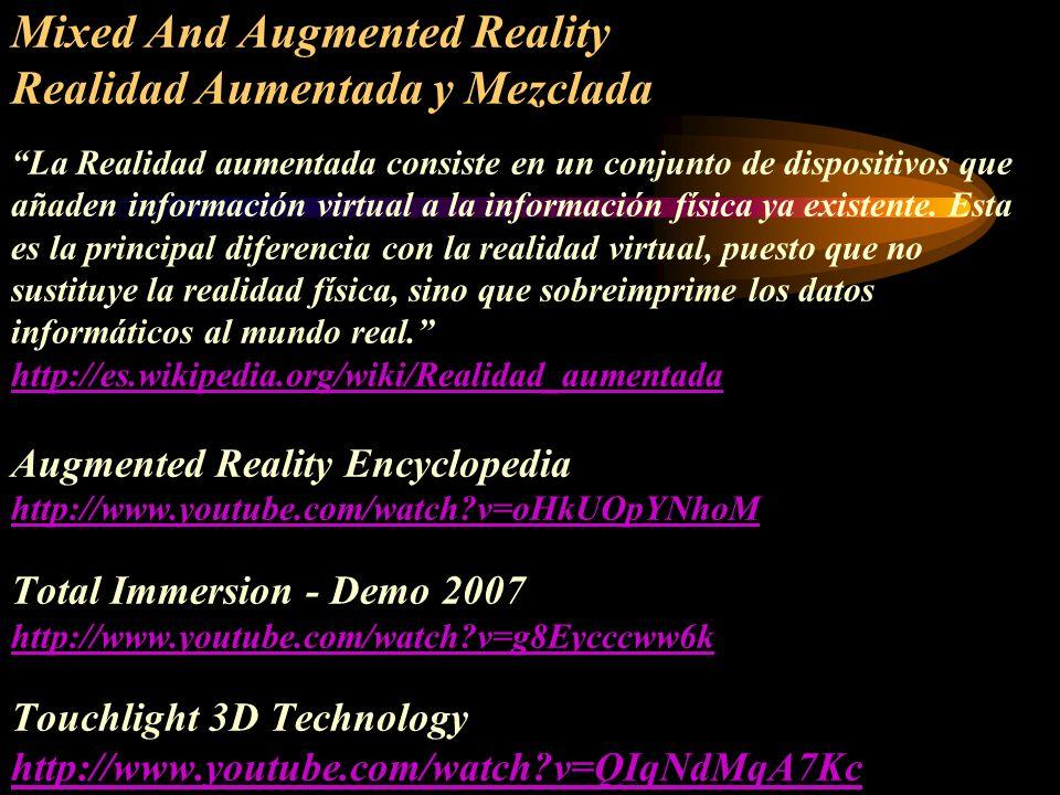 Mixed And Augmented Reality Realidad Aumentada y Mezclada La Realidad aumentada consiste en un conjunto de dispositivos que añaden información virtual