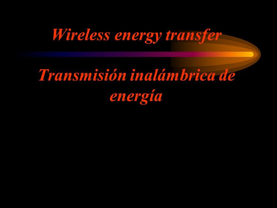 Wireless energy transfer Transmisión inalámbrica de energía