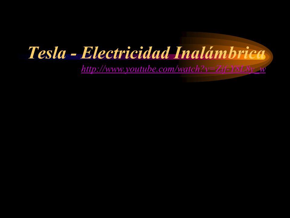 Tesla - Electricidad Inalámbrica http://www.youtube.com/watch?v=Zif-Y8L8y_w http://www.youtube.com/watch?v=Zif-Y8L8y_w