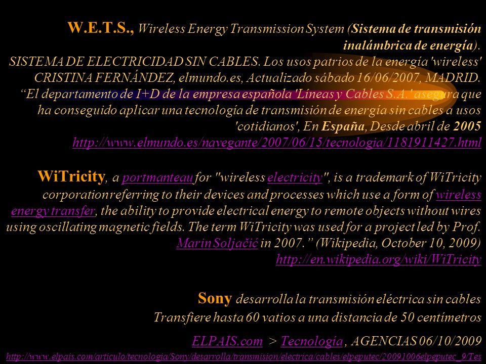 W.E.T.S., Wireless Energy Transmission System (Sistema de transmisión inalámbrica de energía). SISTEMA DE ELECTRICIDAD SIN CABLES. Los usos patrios de