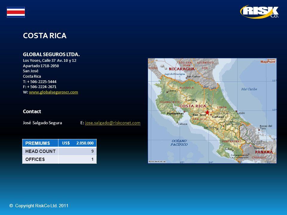 COSTA RICA PREMIUMS US$ 2.050.000 HEAD COUNT 9 OFFICES 1 GLOBAL SEGUROS LTDA. Los Yoses, Calle 37 Av. 10 y 12 Apartado 1718-2050 San José Costa Rica T