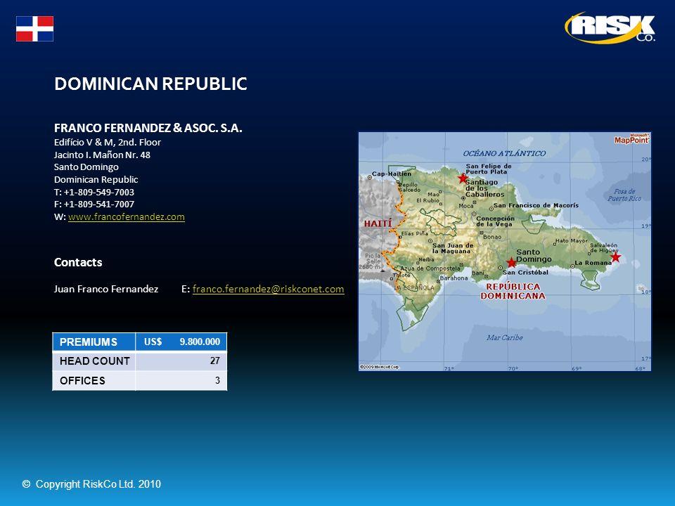DOMINICAN REPUBLIC PREMIUMS US$ 9.800.000 HEAD COUNT 27 OFFICES 3 FRANCO FERNANDEZ & ASOC. S.A. Edifício V & M, 2nd. Floor Jacinto I. Mañon Nr. 48 San