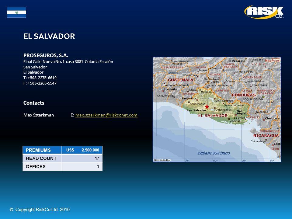 EL SALVADOR PREMIUMS US$ 2.900.000 HEAD COUNT 17 OFFICES 1 PROSEGUROS, S.A. Final Calle Nueva No. 1 casa 3881 Colonia Escalón San Salvador El Salvador