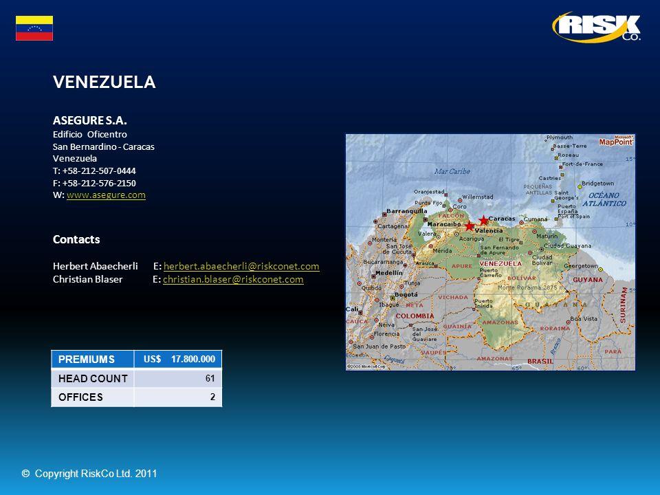 VENEZUELA PREMIUMS US$ 17.800.000 HEAD COUNT 61 OFFICES 2 ASEGURE S.A. Edificio Oficentro San Bernardino - Caracas Venezuela T: +58-212-507-0444 F: +5
