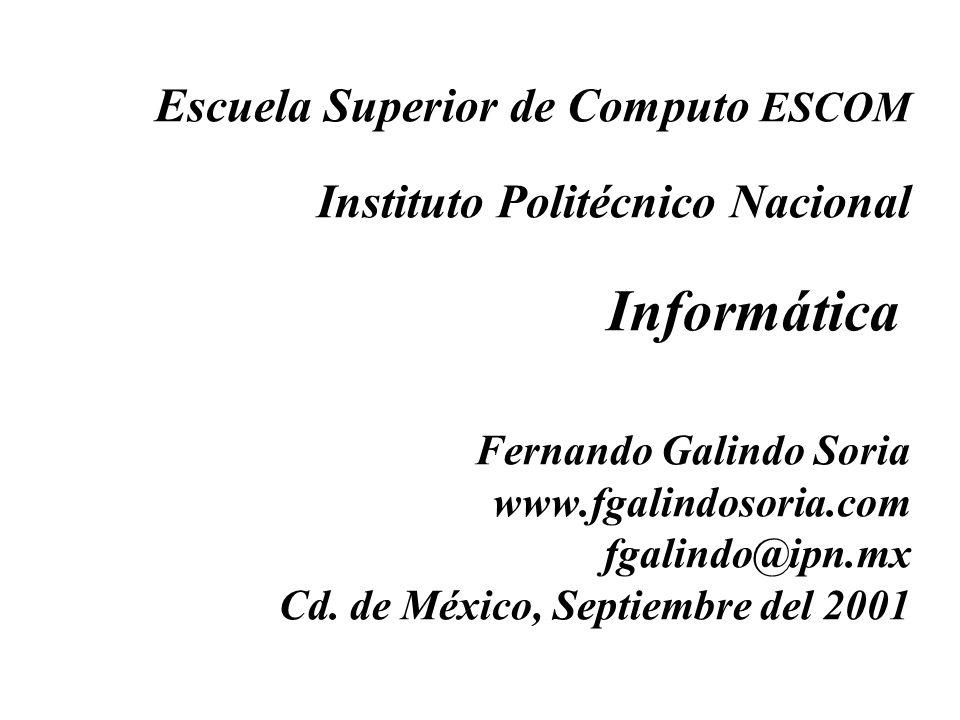 Escuela Superior de Computo ESCOM Instituto Politécnico Nacional Informática Fernando Galindo Soria www.fgalindosoria.com fgalindo@ipn.mx Cd. de Méxic