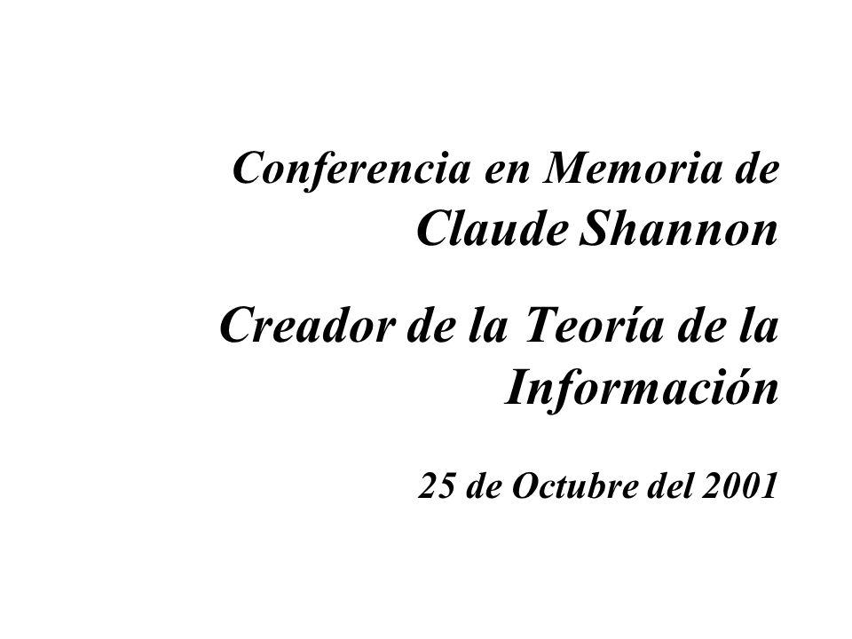 Conferencia en Memoria de Claude Shannon Creador de la Teoría de la Información 25 de Octubre del 2001