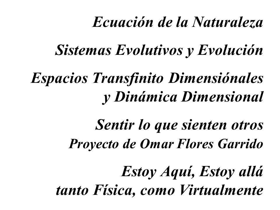 Ecuación de la Naturaleza Sistemas Evolutivos y Evolución Espacios Transfinito Dimensiónales y Dinámica Dimensional Sentir lo que sienten otros Proyec