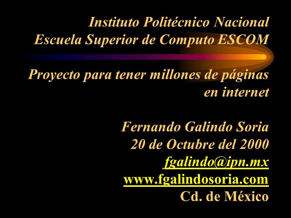 Instituto Politécnico Nacional Escuela Superior de Computo ESCOM Proyecto para tener millones de páginas en internet Fernando Galindo Soria 20 de Octubre del 2000 fgalindo@ipn.mx www.fgalindosoria.com Cd.