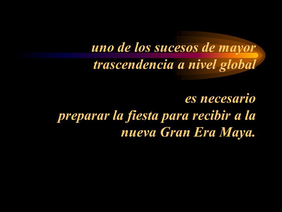 uno de los sucesos de mayor trascendencia a nivel global es necesario preparar la fiesta para recibir a la nueva Gran Era Maya.