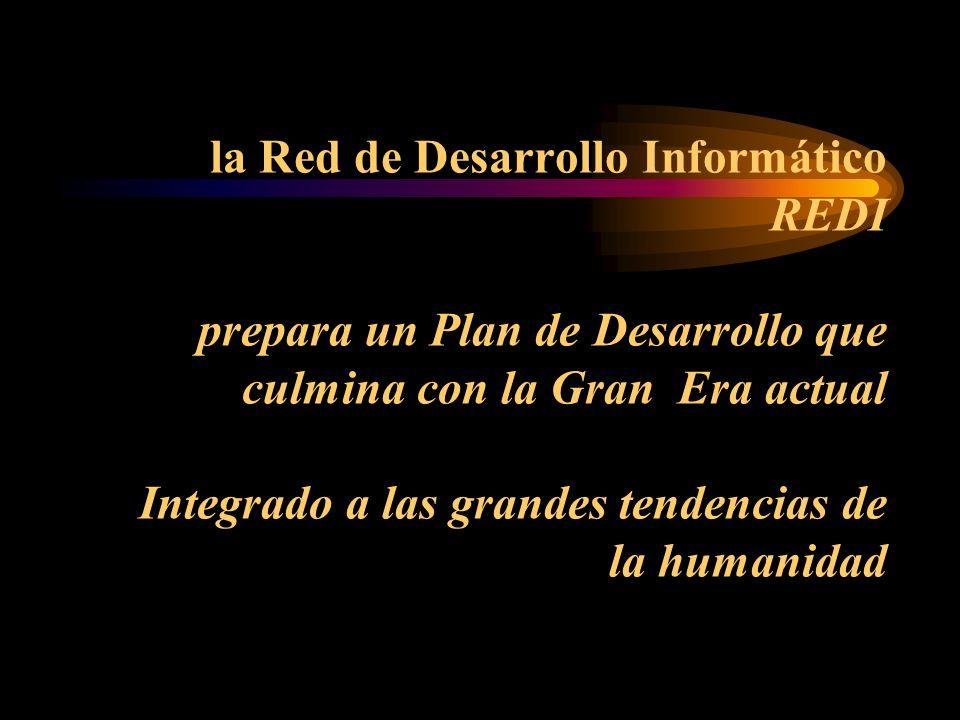 la Red de Desarrollo Informático REDI prepara un Plan de Desarrollo que culmina con la Gran Era actual Integrado a las grandes tendencias de la humanidad