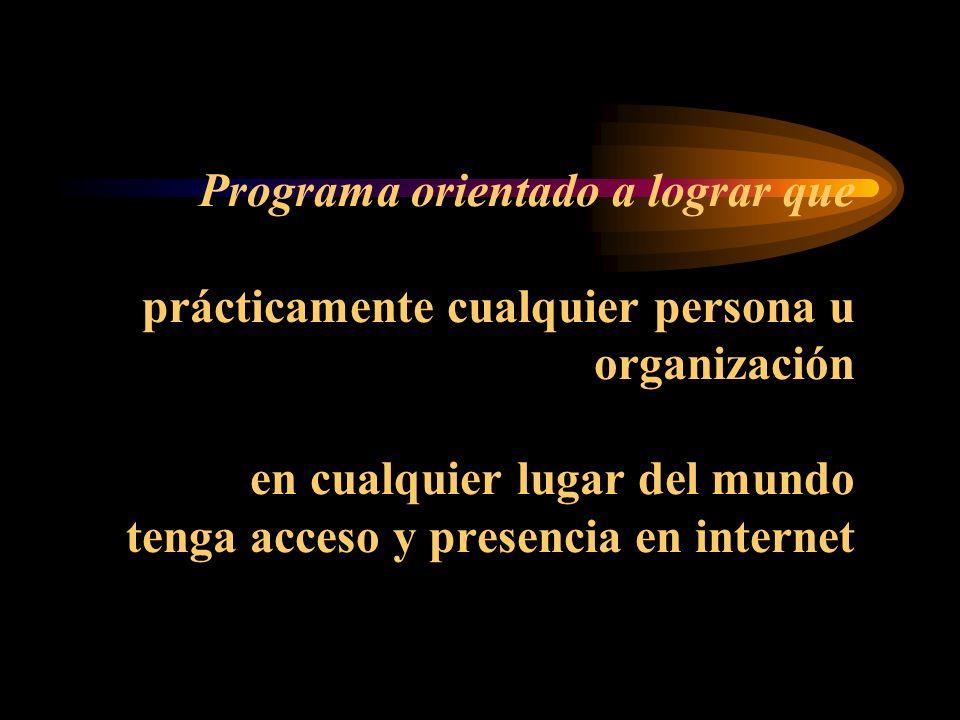 Programa orientado a lograr que prácticamente cualquier persona u organización en cualquier lugar del mundo tenga acceso y presencia en internet