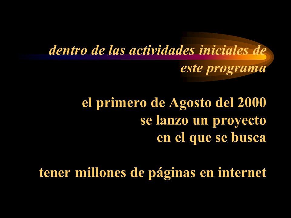 dentro de las actividades iniciales de este programa el primero de Agosto del 2000 se lanzo un proyecto en el que se busca tener millones de páginas en internet