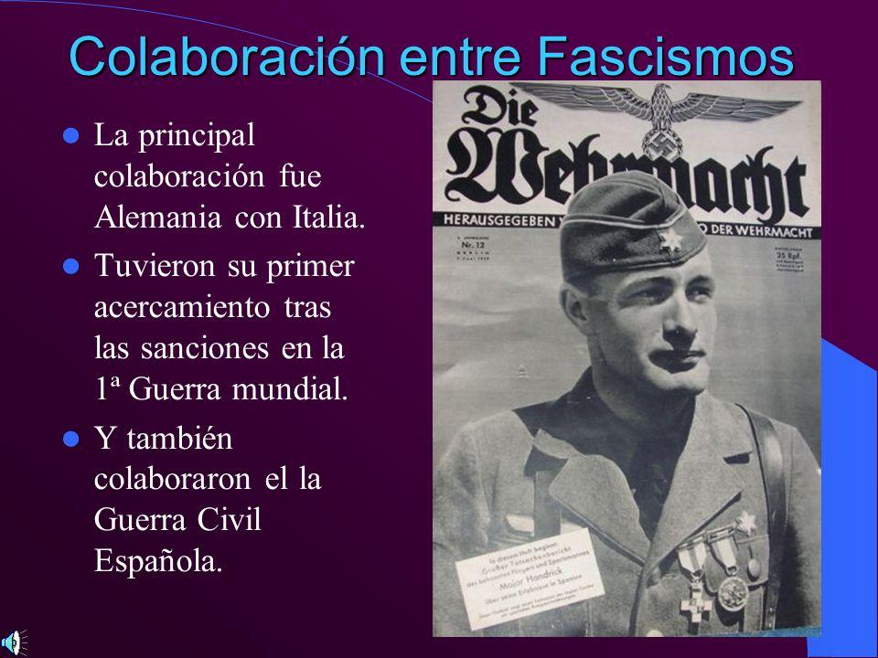 Colaboración entre Fascismos La principal colaboración fue Alemania con Italia. Tuvieron su primer acercamiento tras las sanciones en la 1ª Guerra mun