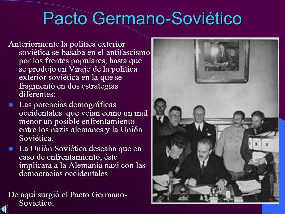 Pacto Germano-Soviético Anteriormente la política exterior soviética se basaba en el antifascismo por los frentes populares, hasta que se produjo un V