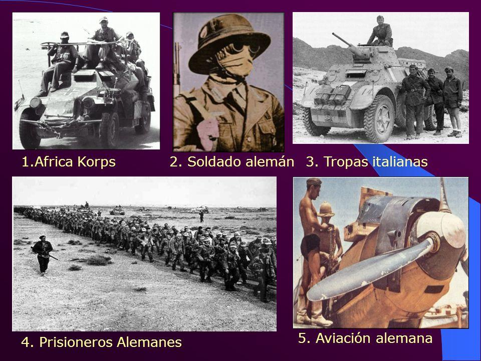 1.Africa Korps2. Soldado alemán 4. Prisioneros Alemanes 3. Tropas italianas 5. Aviación alemana