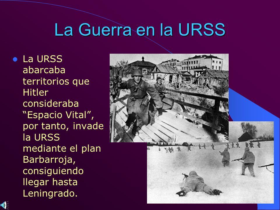 La Guerra en la URSS La URSS abarcaba territorios que Hitler consideraba Espacio Vital, por tanto, invade la URSS mediante el plan Barbarroja, consigu