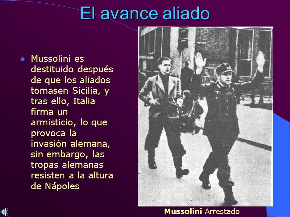 El avance aliado Mussolini es destituido después de que los aliados tomasen Sicilia, y tras ello, Italia firma un armisticio, lo que provoca la invasi