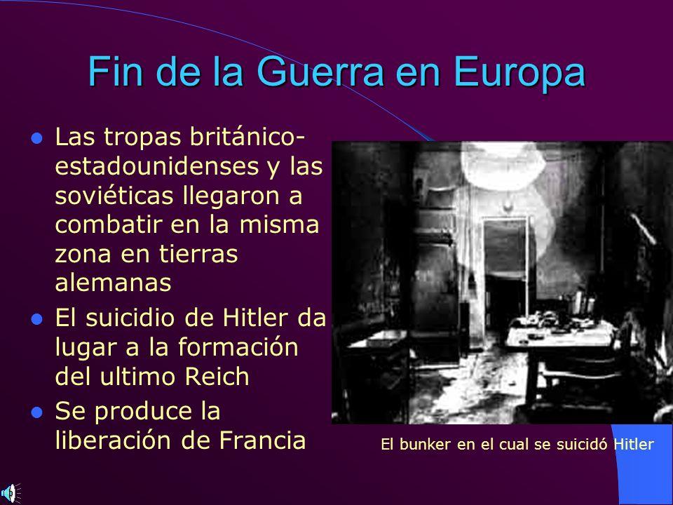 Fin de la Guerra en Europa Las tropas británico- estadounidenses y las soviéticas llegaron a combatir en la misma zona en tierras alemanas El suicidio