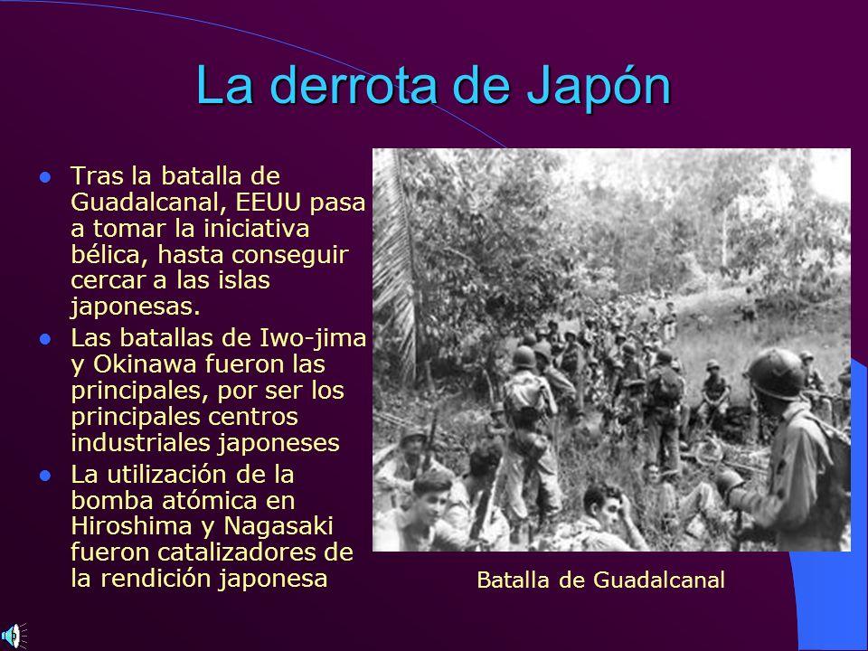 La derrota de Japón Tras la batalla de Guadalcanal, EEUU pasa a tomar la iniciativa bélica, hasta conseguir cercar a las islas japonesas. Las batallas