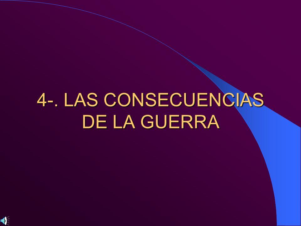 4-. LAS CONSECUENCIAS DE LA GUERRA