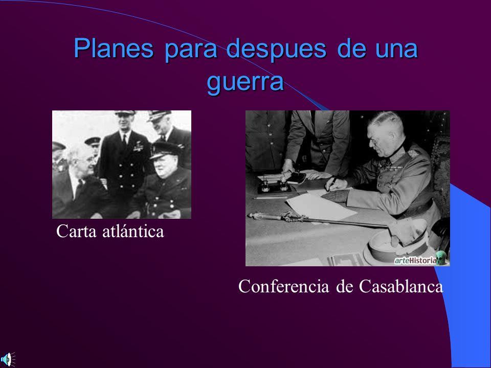 Planes para despues de una guerra Carta atlántica Conferencia de Casablanca