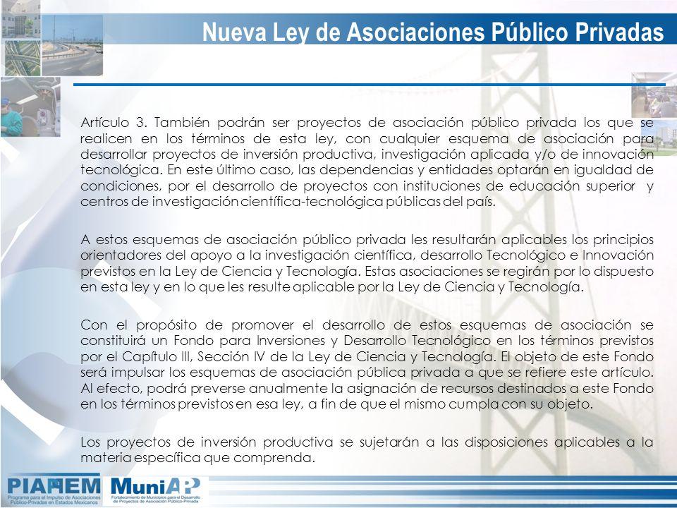 Artículo 3. También podrán ser proyectos de asociación público privada los que se realicen en los términos de esta ley, con cualquier esquema de asoci